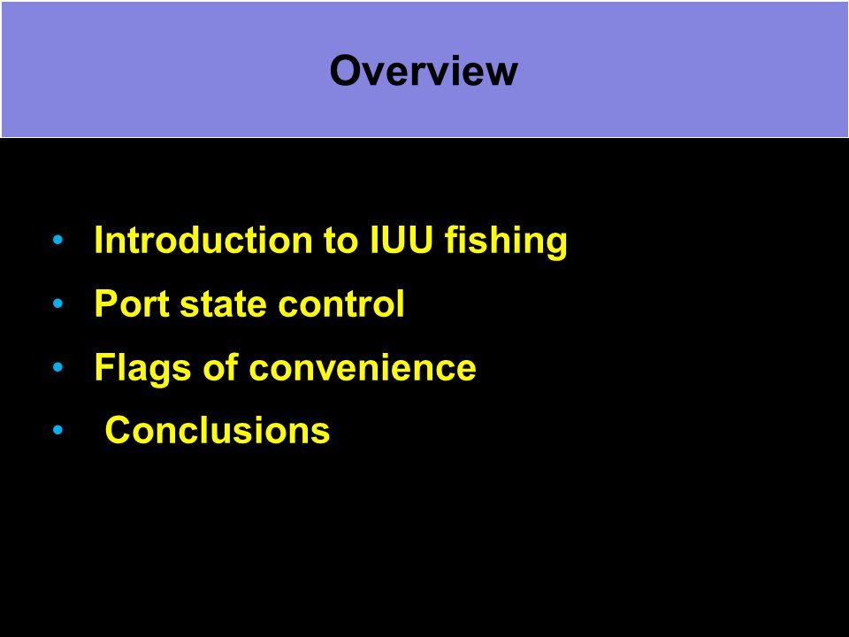 Overview Introduction to IUU fishing Port state control