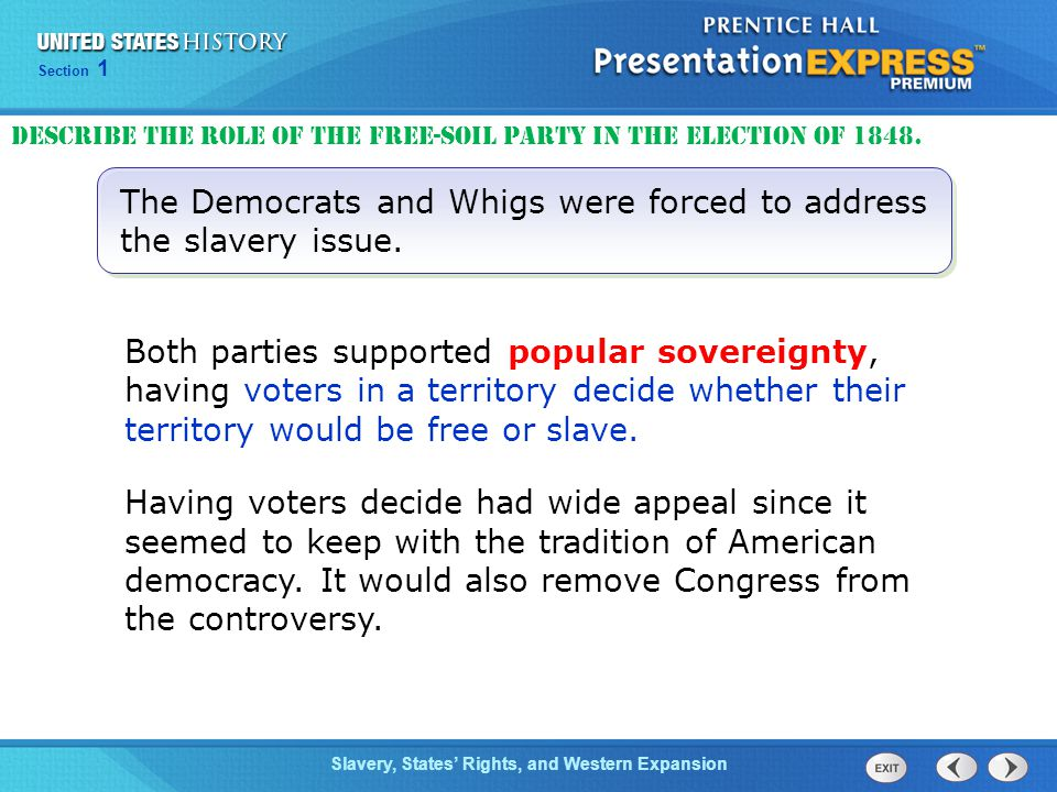 The Democrats and Whigs were forced to address the slavery issue.