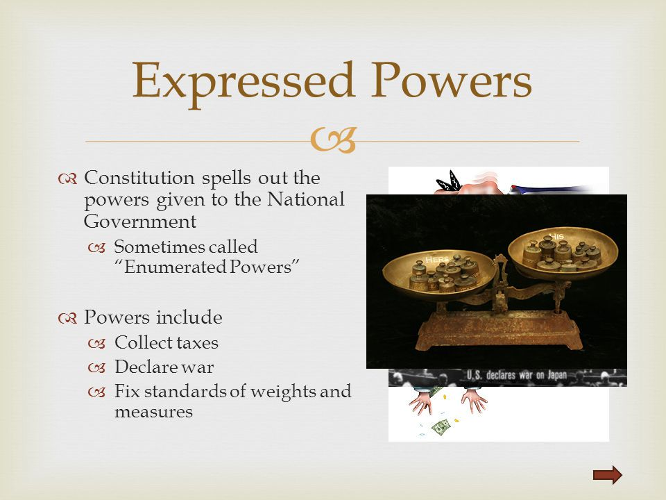 Expressed Powers Constitution spells out the powers given to the National Government. Sometimes called Enumerated Powers