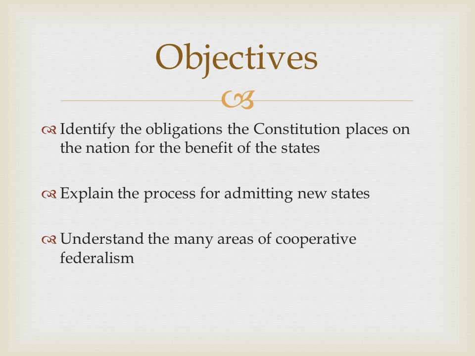 Objectives Identify the obligations the Constitution places on the nation for the benefit of the states.