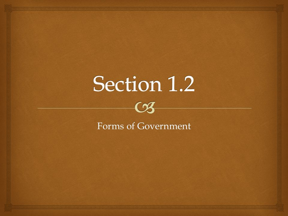 Section 1.2 Forms of Government