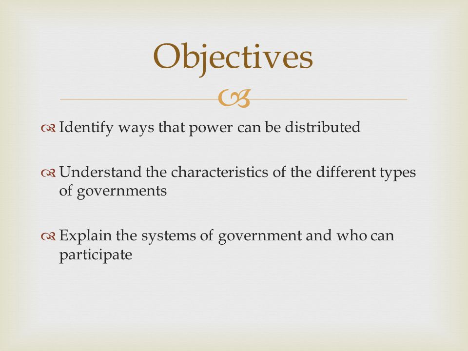 Objectives Identify ways that power can be distributed