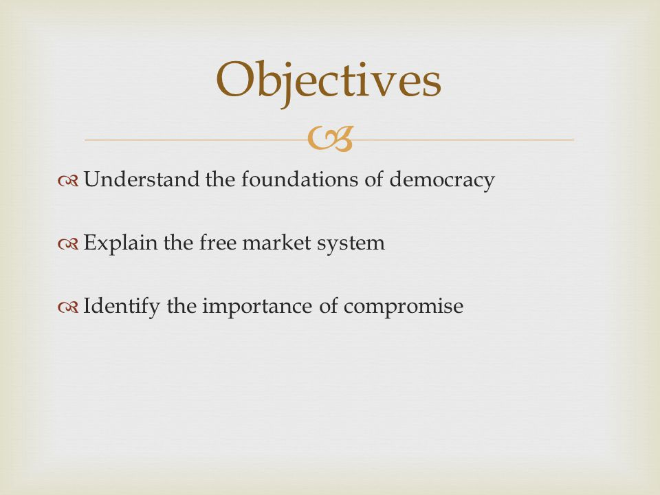 Objectives Understand the foundations of democracy