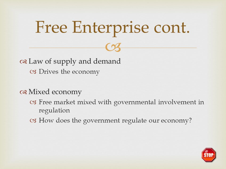 Free Enterprise cont. Law of supply and demand Mixed economy