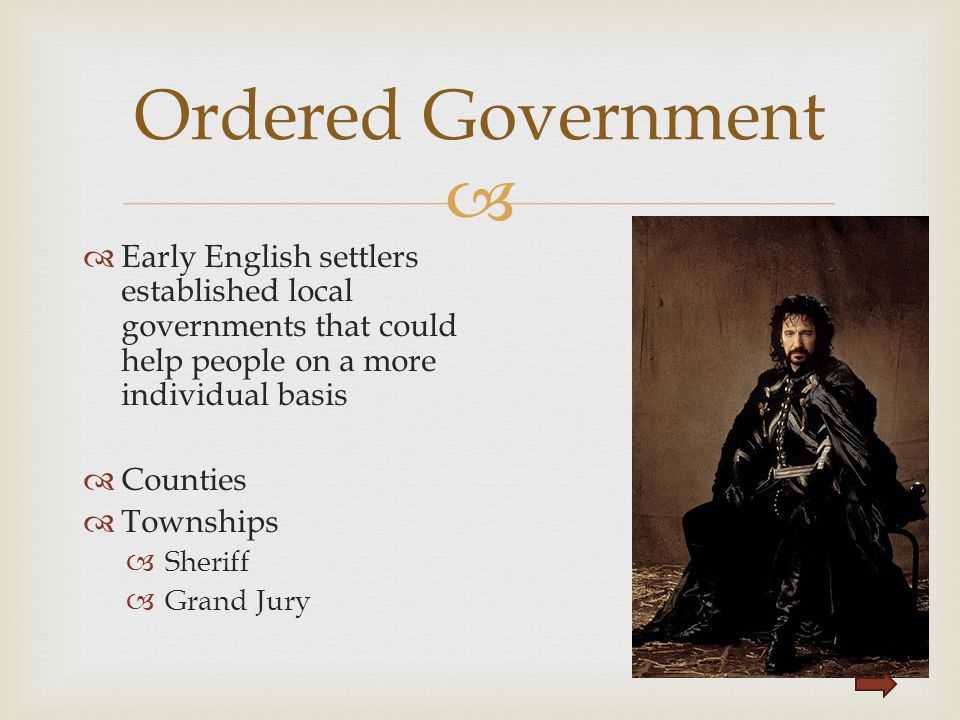 Ordered Government Early English settlers established local governments that could help people on a more individual basis.
