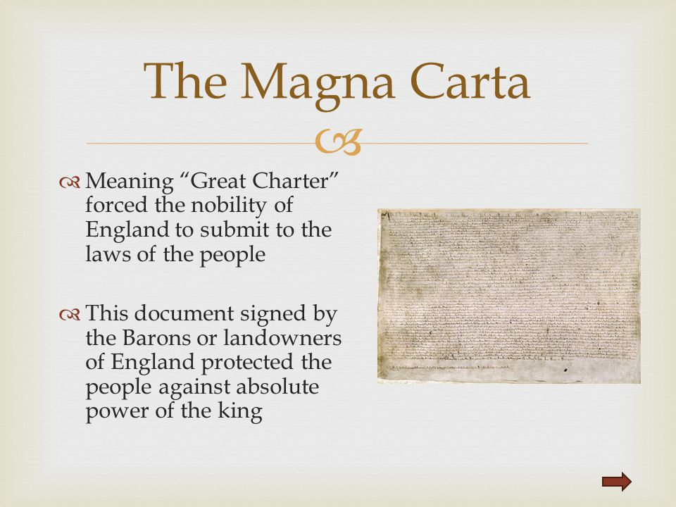 The Magna Carta Meaning Great Charter forced the nobility of England to submit to the laws of the people.
