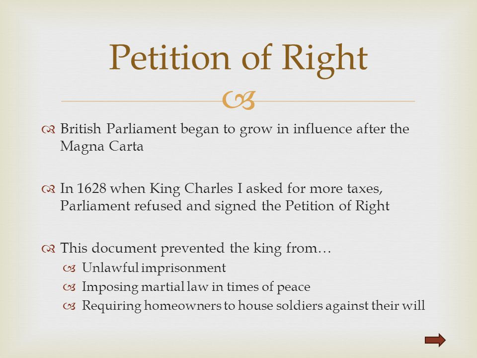 Petition of Right British Parliament began to grow in influence after the Magna Carta.