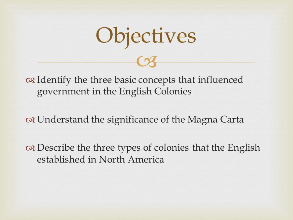 Objectives Identify the three basic concepts that influenced government in the English Colonies. Understand the significance of the Magna Carta.
