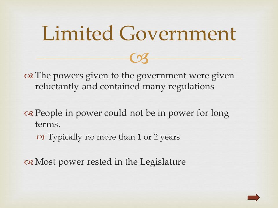 Limited Government The powers given to the government were given reluctantly and contained many regulations.