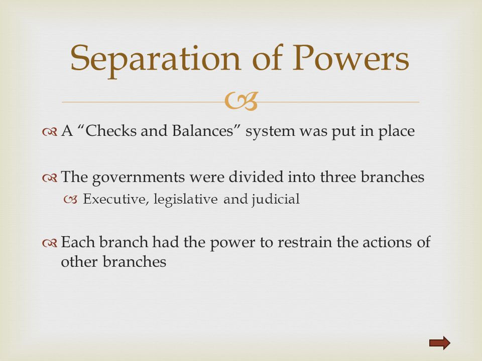 Separation of Powers A Checks and Balances system was put in place