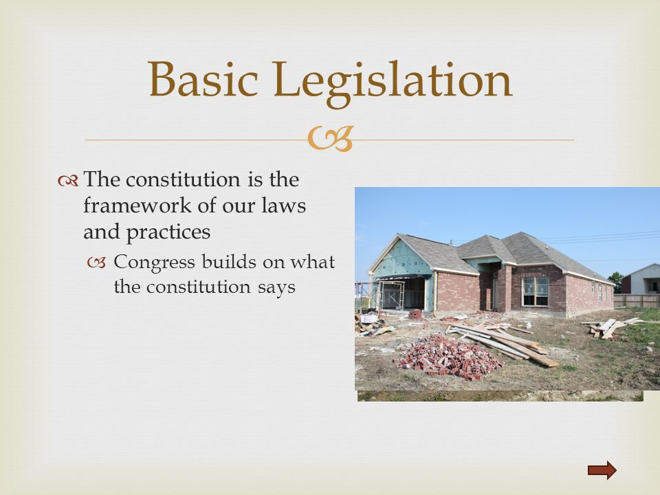 Basic Legislation The constitution is the framework of our laws and practices.