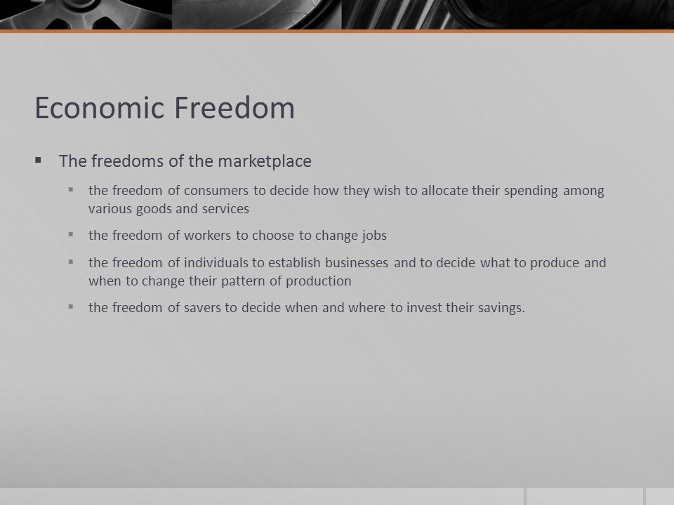Economic Freedom The freedoms of the marketplace