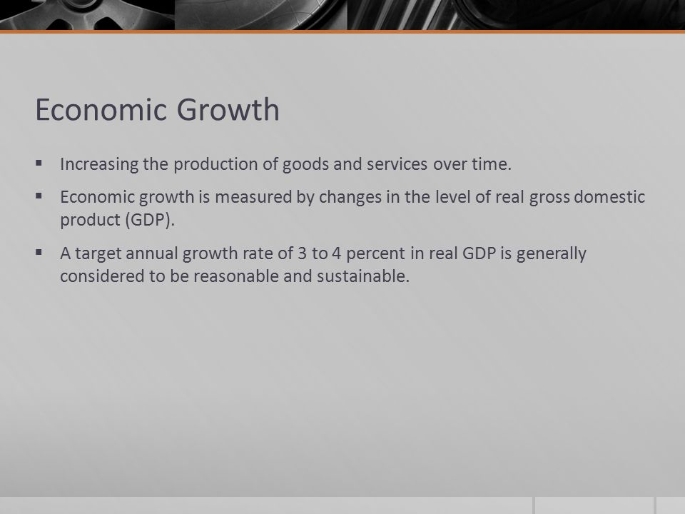 Economic Growth Increasing the production of goods and services over time.