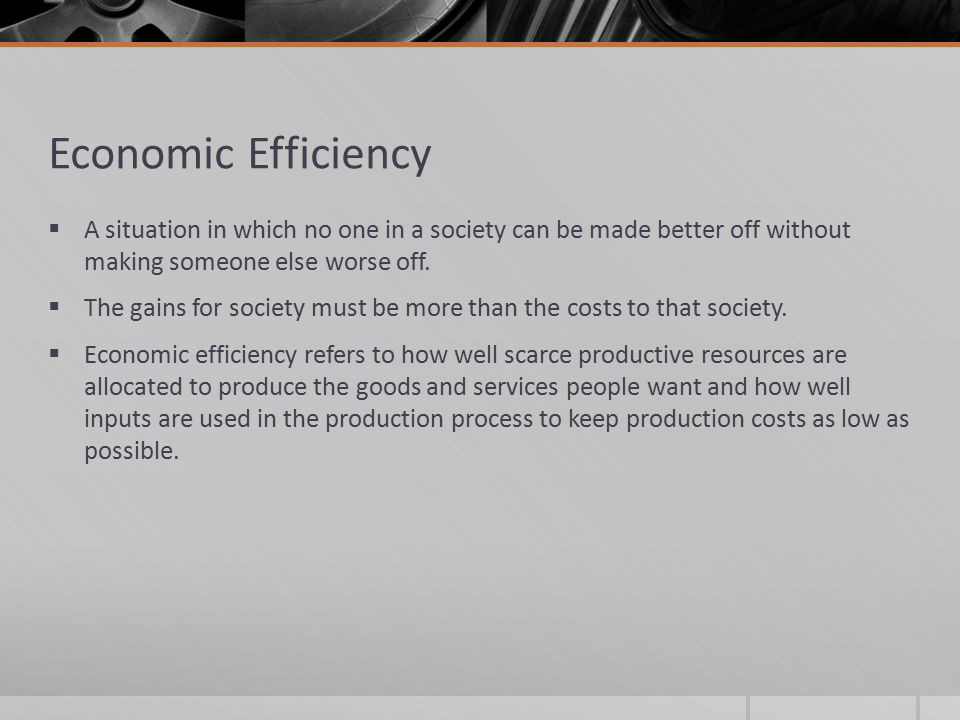 Economic Efficiency A situation in which no one in a society can be made better off without making someone else worse off.