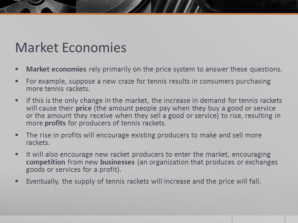 Market Economies Market economies rely primarily on the price system to answer these questions.