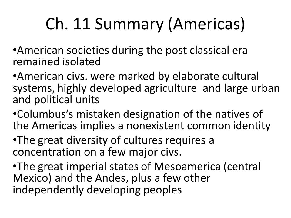 Ch. 11 Summary (Americas) American societies during the post classical era remained isolated.