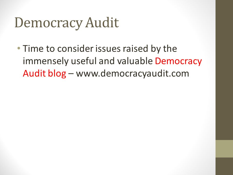 Democracy Audit Time to consider issues raised by the immensely useful and valuable Democracy Audit blog – www.democracyaudit.com.