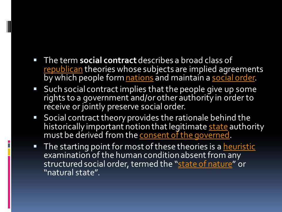 The term social contract describes a broad class of republican theories whose subjects are implied agreements by which people form nations and maintain a social order.