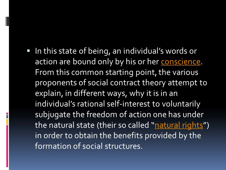 In this state of being, an individual's words or action are bound only by his or her conscience.