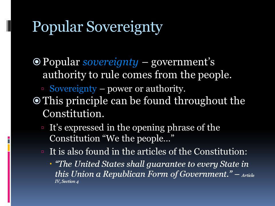 Popular Sovereignty Popular sovereignty – government's authority to rule comes from the people. Sovereignty – power or authority.