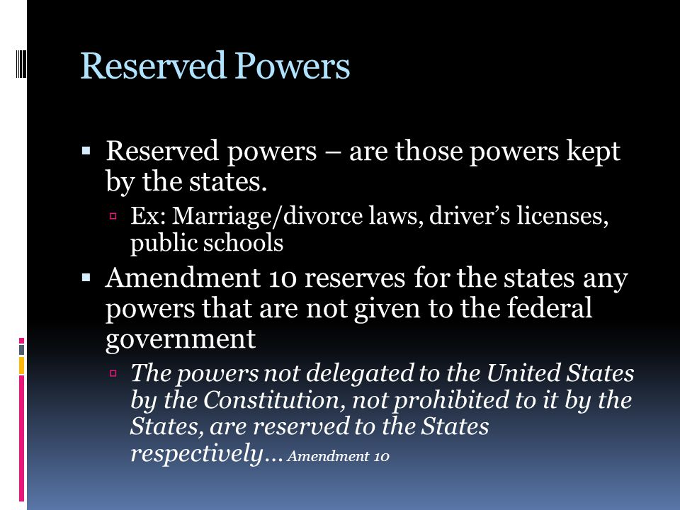 Reserved Powers Reserved powers – are those powers kept by the states.