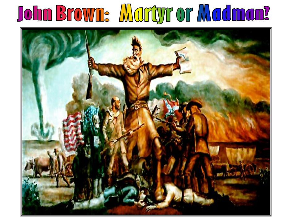 John Brown: Martyr or Madman