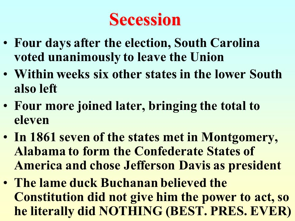 Secession Four days after the election, South Carolina voted unanimously to leave the Union.