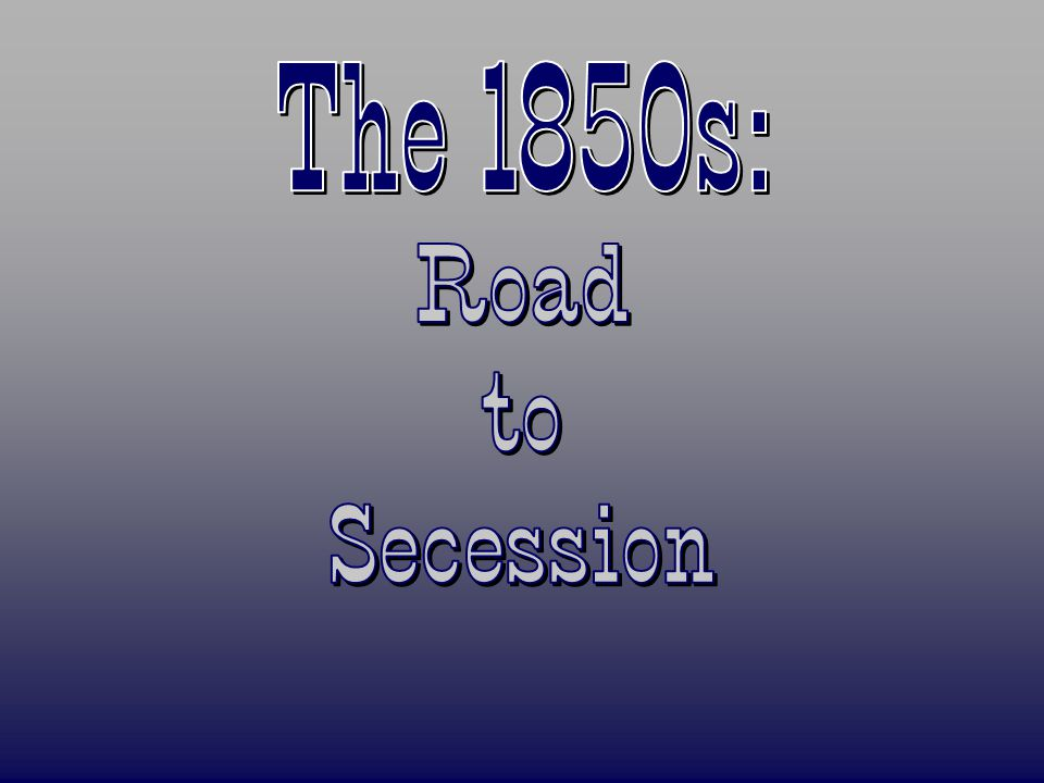 The 1850s: Road to Secession