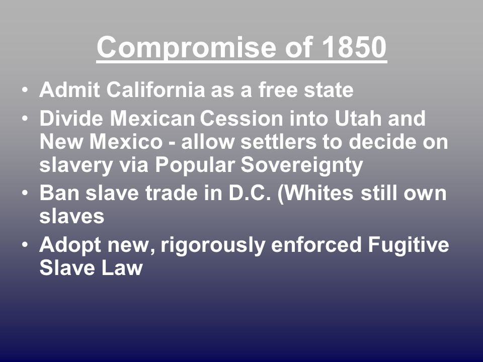 Compromise of 1850 Admit California as a free state