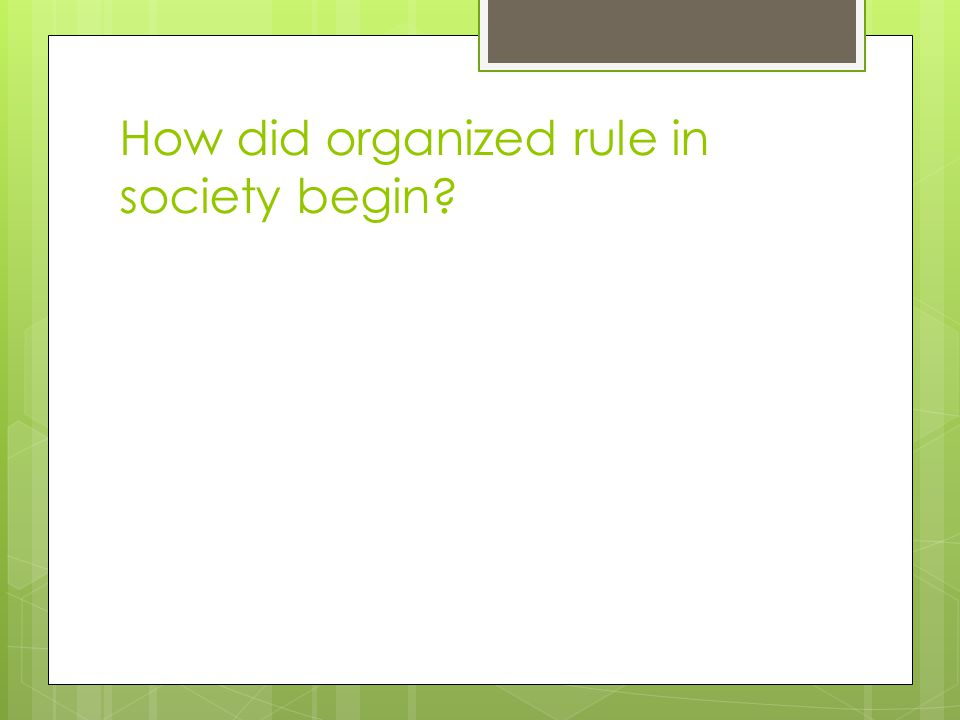 How did organized rule in society begin