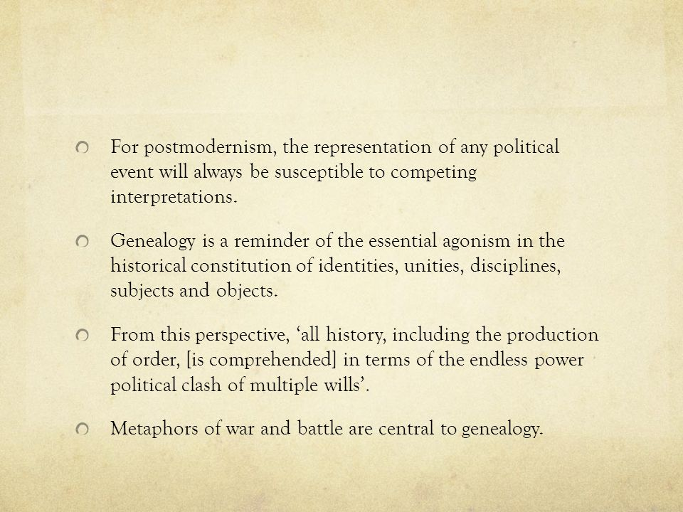 For postmodernism, the representation of any political event will always be susceptible to competing interpretations.
