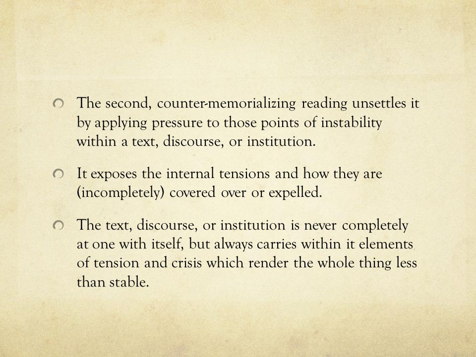 The second, counter-memorializing reading unsettles it by applying pressure to those points of instability within a text, discourse, or institution.