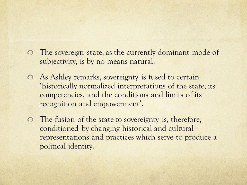 The sovereign state, as the currently dominant mode of subjectivity, is by no means natural.