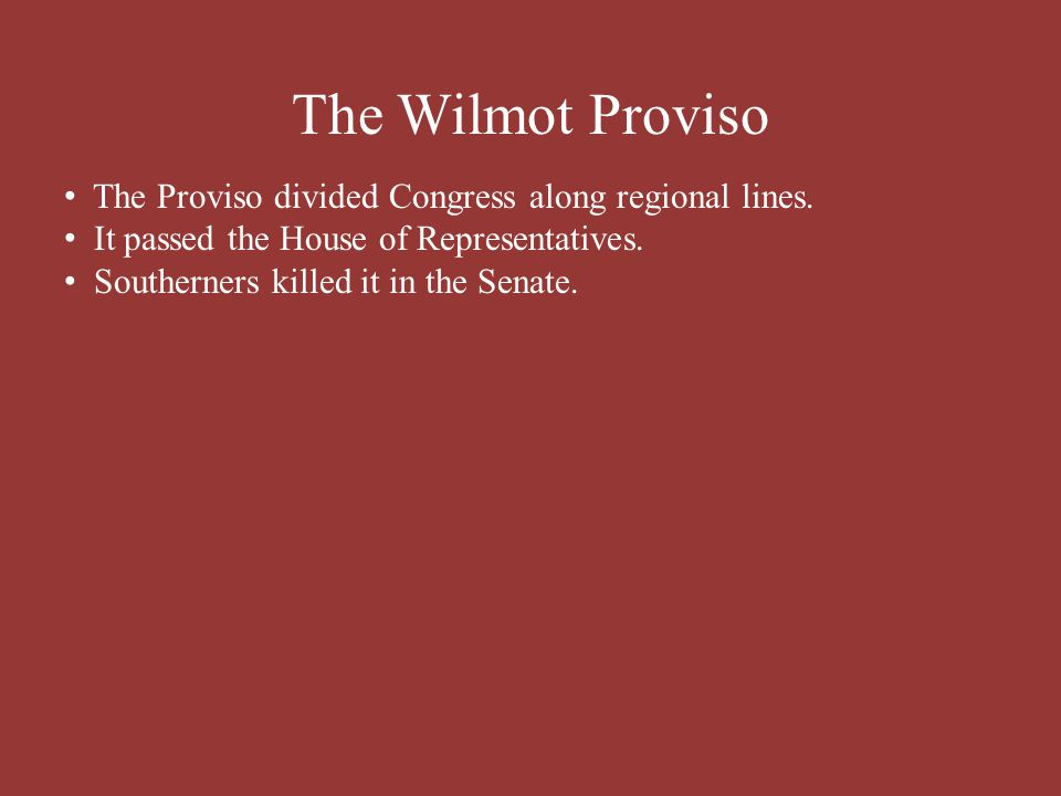 The Wilmot Proviso The Proviso divided Congress along regional lines.