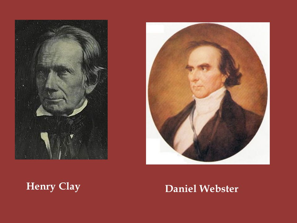 Henry Clay Daniel Webster