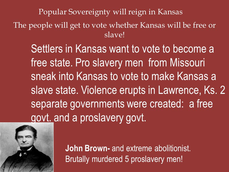 The people will get to vote whether Kansas will be free or slave!