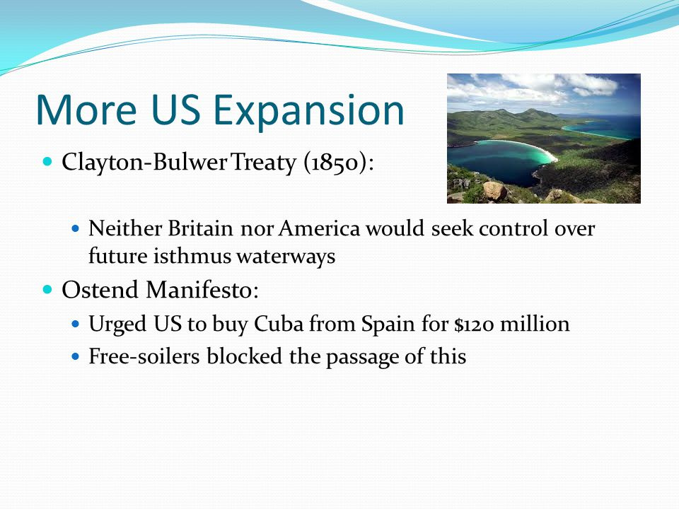 More US Expansion Clayton-Bulwer Treaty (1850): Ostend Manifesto: