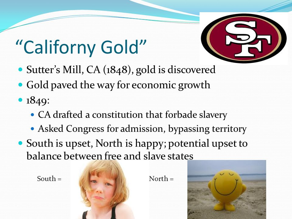 Californy Gold Sutter's Mill, CA (1848), gold is discovered