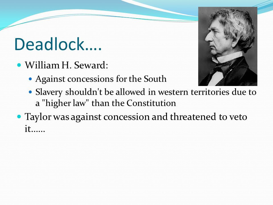 Deadlock…. William H. Seward: