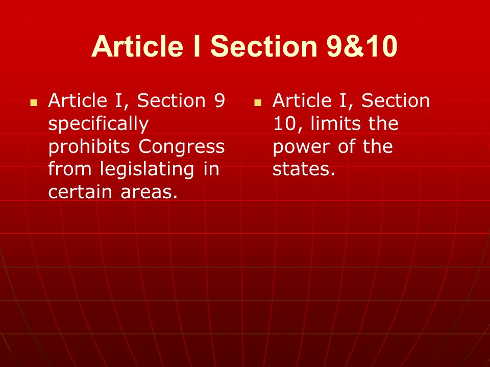 Article I Section 9&10 Article I, Section 9 specifically prohibits Congress from legislating in certain areas.