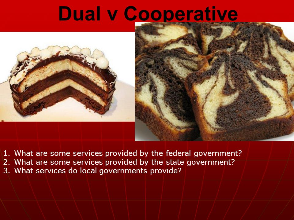 Dual v Cooperative What are some services provided by the federal government What are some services provided by the state government