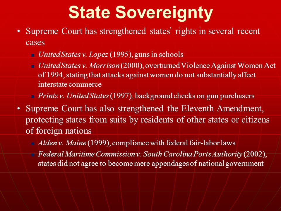 State Sovereignty Supreme Court has strengthened states' rights in several recent cases. United States v. Lopez (1995), guns in schools.