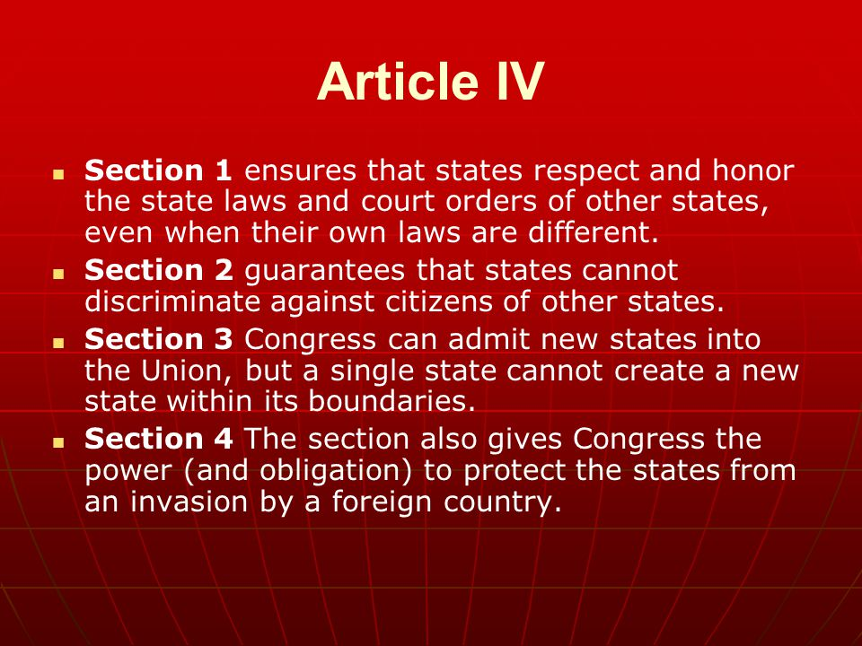Article IV Section 1 ensures that states respect and honor the state laws and court orders of other states, even when their own laws are different.