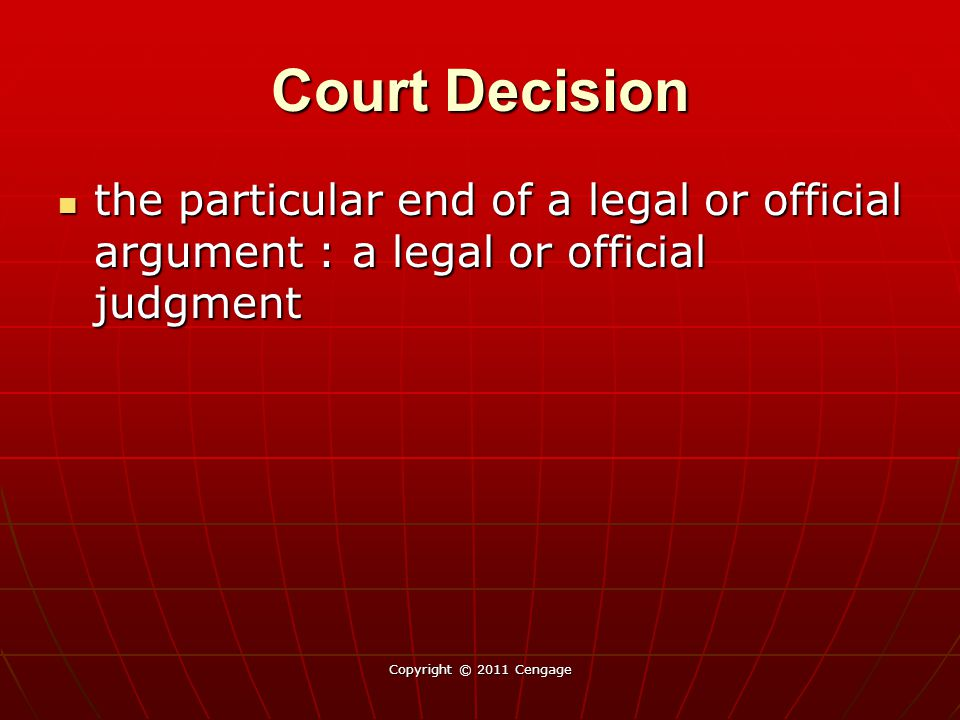 Court Decision the particular end of a legal or official argument : a legal or official judgment.