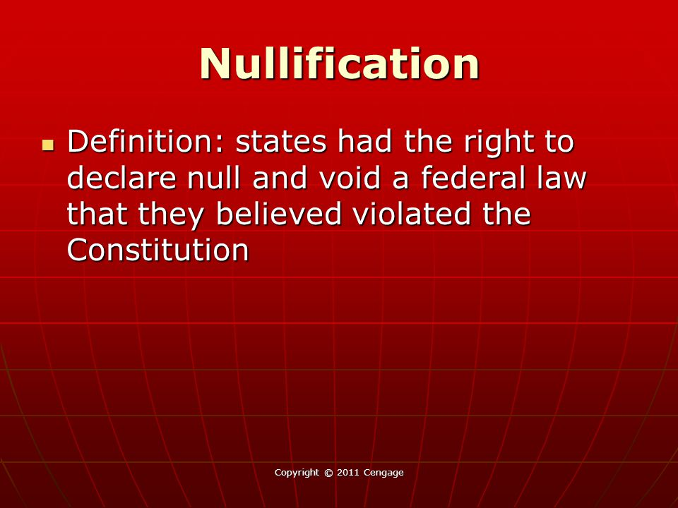 Nullification Definition: states had the right to declare null and void a federal law that they believed violated the Constitution.