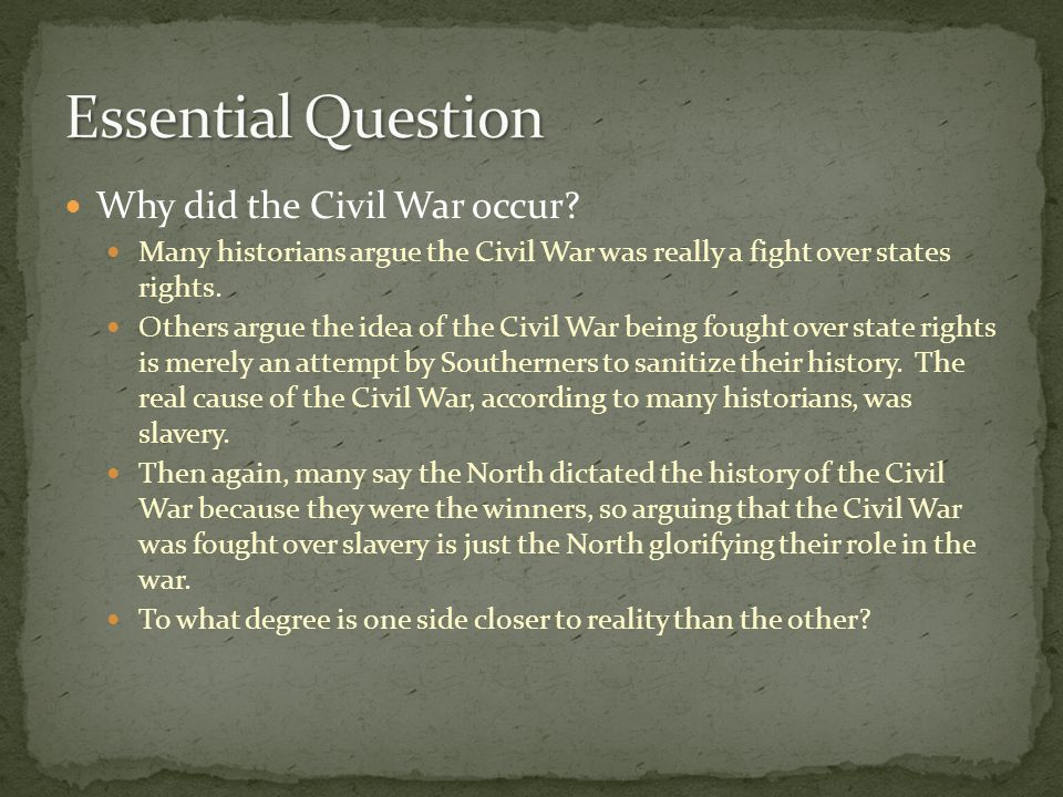 Essential Question Why did the Civil War occur