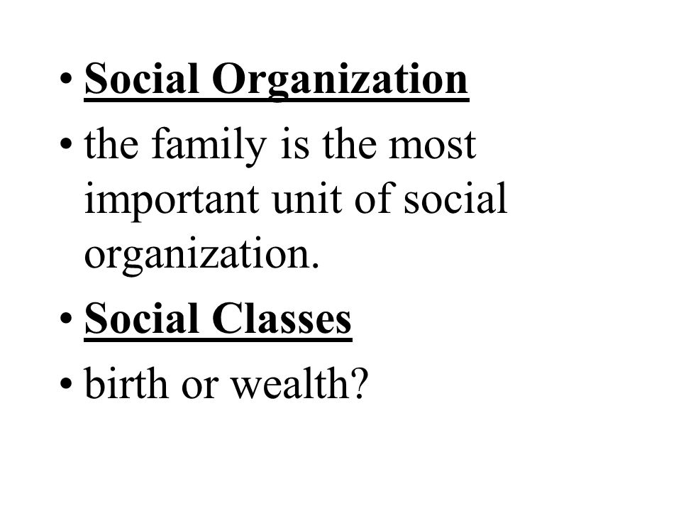 Social Organization the family is the most important unit of social organization.