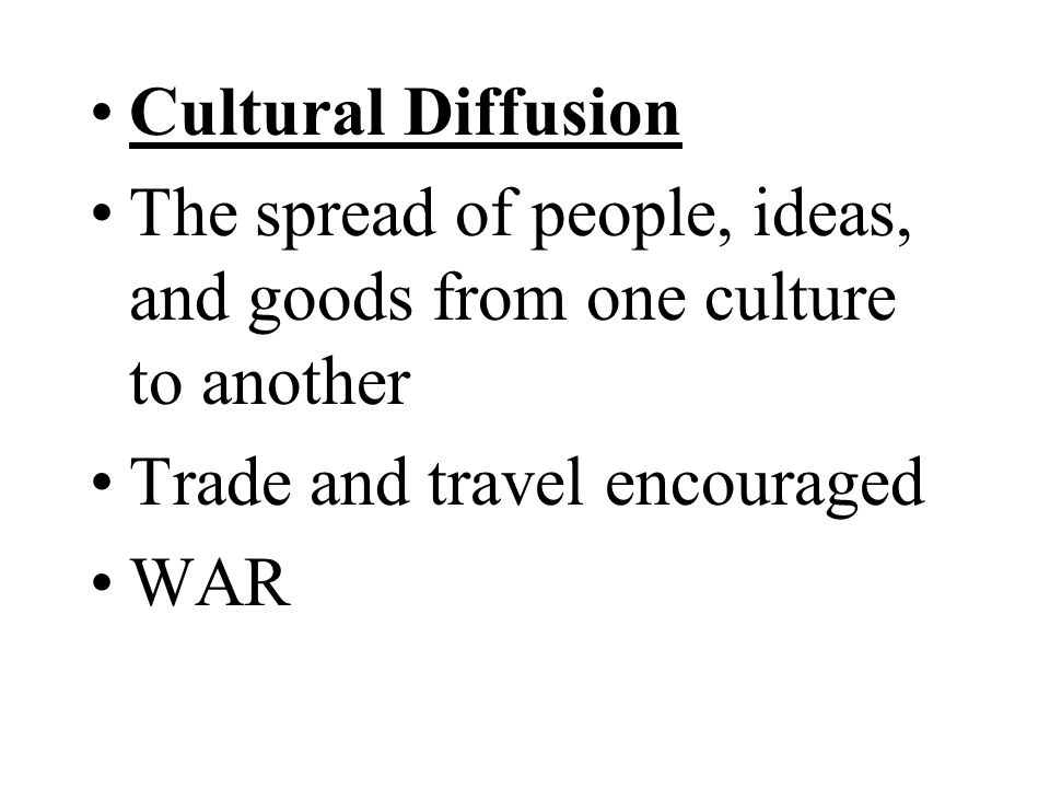 Cultural Diffusion The spread of people, ideas, and goods from one culture to another. Trade and travel encouraged.