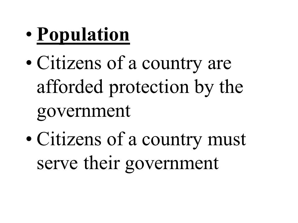Population Citizens of a country are afforded protection by the government.