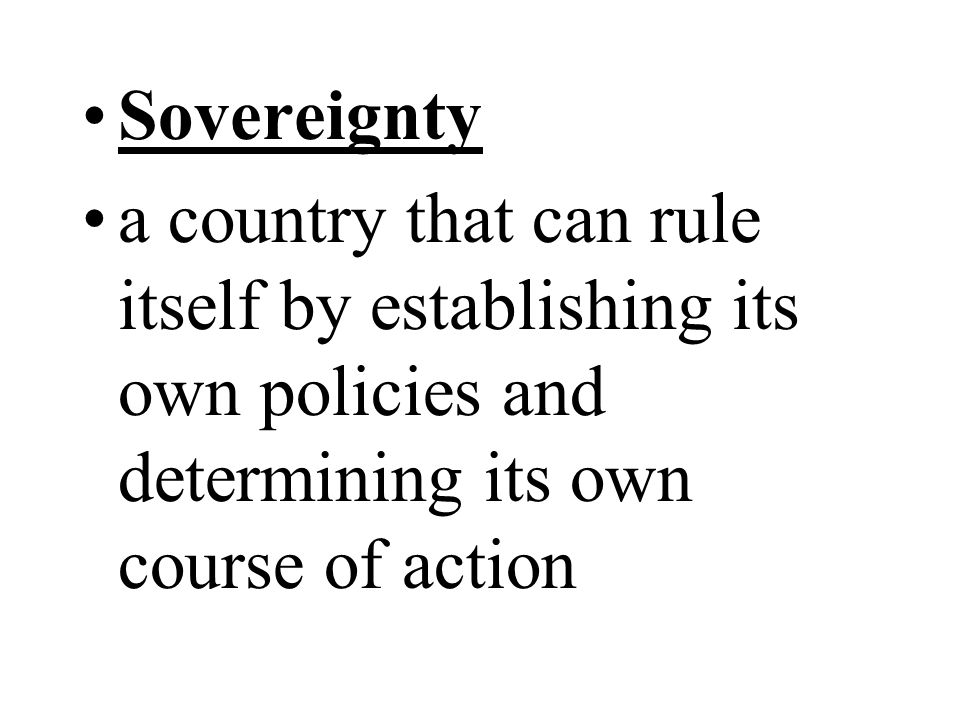 Sovereignty a country that can rule itself by establishing its own policies and determining its own course of action.